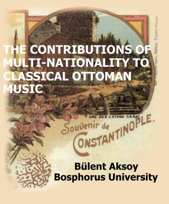 THE CONTRIBUTIONS OF MULTI-NATIONALITY TO CLASSICAL OTTOMAN MUSIC